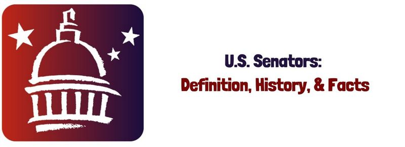 U.S. Senators_ Definition, History, & Facts